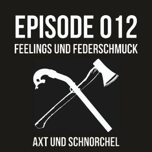 012 - FEELINGS UND FEDERSCHMUCK - AXT UND SCHNORCHEL PODCAST