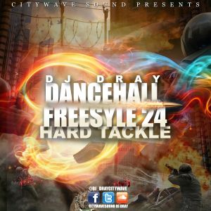DANCEHALL FREESTYLE 24 HARD TACKLE