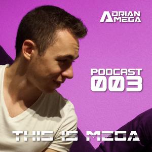 PROGRESSIVE / TRANCE - This Is Mega Podcast 003