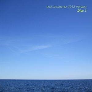 End of Summer 2013 Mixtape - Disc 1