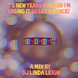 It's New Years Eve and I'm Losing It So Let's Dance!  Guest Mix by DJ Linda Leigh