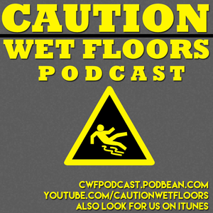 Caution Wet Floors Episode 59 - We have finally returned!