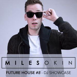Miles Okin Future House #8 - DJ Showcase
