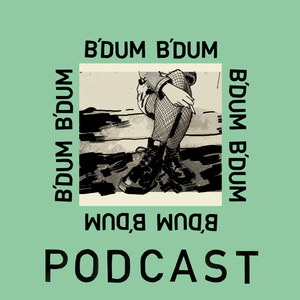 B'DUM B'DUM Podcast #4 - She Never Understood