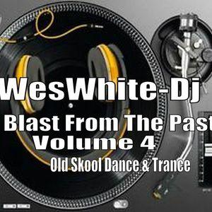 WesWhite-Dj - Blast From The Past Vol 4 (Old Skool Dance &Trance)