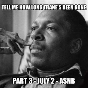 All Soul, No Borders // 7.2.17 - Tell Me How Long Trane's Been Gone - Hour 3: A Love Supreme