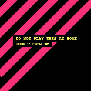 DO NOT PLAY THIS AT HOME - by Purple Key
