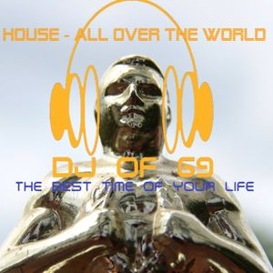 DJ of 69 - House, all over the world