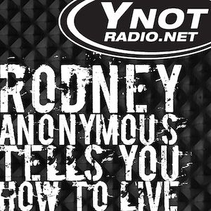 Rodney Anonymous Tells You How To Live - 12/1/17