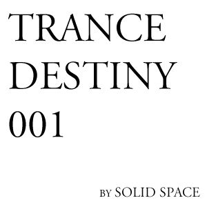 Solid Space - Trance Destiny #001