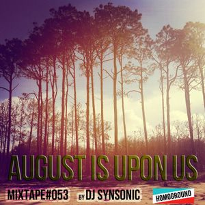 #MIXTAPE053 - August Upon Us by DJ Synsonic