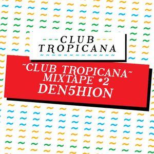 Club Tropicana Mixtape #2 - Den5hion