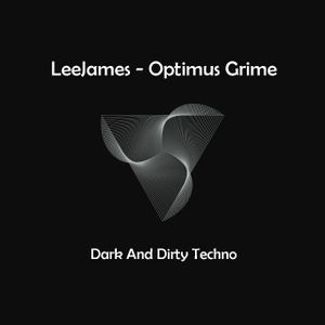 Optimus Grime - LeeJames - Dark Dirty Techno
