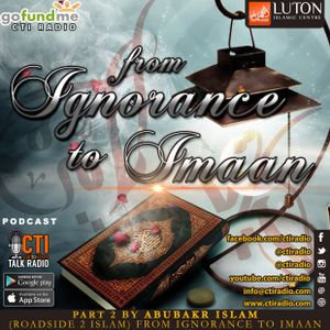From Ignorance to Imaan Part 2 - by AbuBakr Islam (Roadside2Islam)