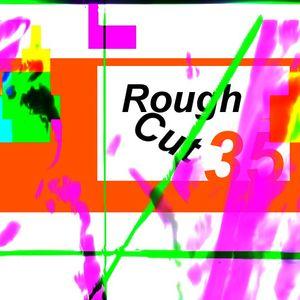 Rough Cut 35