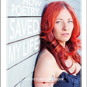 Amber Dawn - How Poetry Saved My Life and more  - May 2013