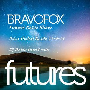 Bravofox - Futures Radio Show Ibiza Global Radio 23-9-15 Dj Baloo Guest mix