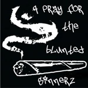 A Pray for the Blunted Sinnerz