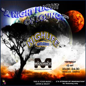 "HIGHLIFE-djalekssn""A NIGHT FLIGHT OF LOUNGE""radio-show MIXADANCE.FM wdn.23.00-24.00(Москва) GMT +4"