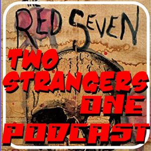 Ep 213: THE RED SEVEN (An Interview with Robert Dean) - TWO STRANGERS ONE PODCAST
