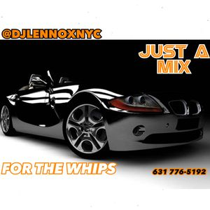 DJLENNOXNYC JUST A MIX FOR THE WHIPS 2017