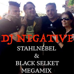DJ NEGATIVE - STAHLNEBEL & BLACK SELKET MEGAMIX