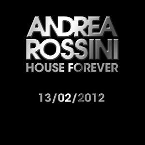 Andrea Rossini - House Forever 13/02/2012