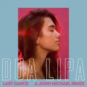 Dua Lipa - Last Dance (A John Michael Remix)