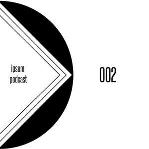 Ipsum Podcast 002- Mixed by Matthus Raman