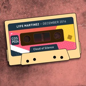 Lyfe Martinez - December 2016 [COSP024] - Cloud Of Silence podcast