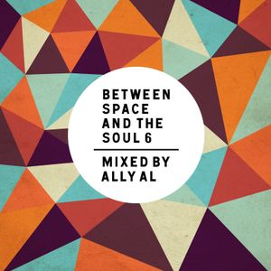 BETWEEN SPACE AND THE SOUL 6 : Mixed by AllyAl