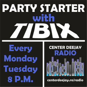 Party Starter with TIBIX @ Center Deejay Radio - ep. 1