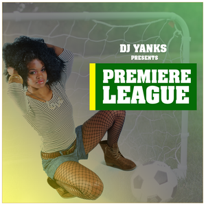 DJ Yanks presents Premiere League