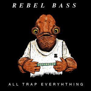 "All Trap Everything Mix // Featuring ""Claptrap"" Rebel Bass Original"