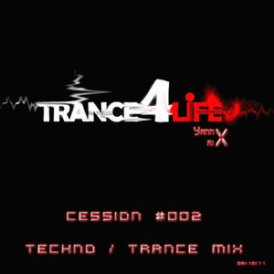 Trance4Life cession 002 - Techno trance mixed by YannX 08 10 11