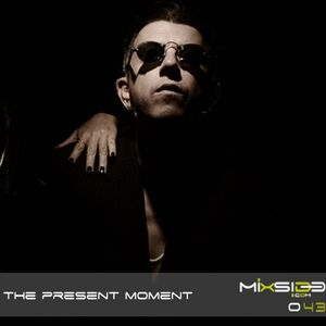 Mixside Podcast 043: The Present Moment