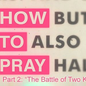 """How to Pray, pt 2 – """"The Battle of Two Kingdoms"""""""