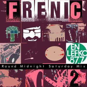Frenic Round Midnight Saturday Mix Part 2 on En Lefko 87.7