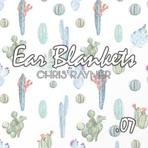 Ear Blankets Vol07 - Mixed by Chris Rayner