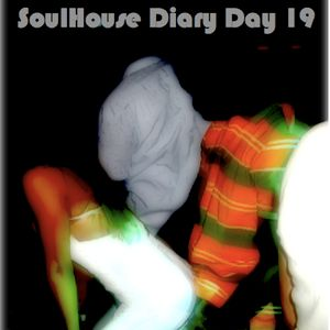 SoulHouse Diary Day 19