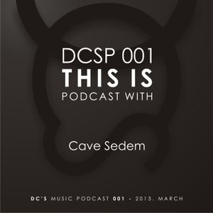 DCSP001 - Cave Sedem - This is podcast by DC'S Music