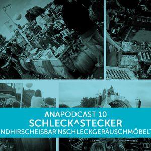 ANAPOD#10 SCHLECK^STECKER - strandhirscheisbar'nschleckgeräuschmöbeltune