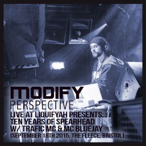 Modify Perspective - Live at Liquifyah Presents 10 Years of Spearhead - The Fleece - 18.09.15