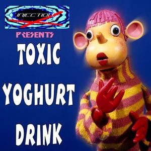 Injection X Presents TOXIC YOGHURT DRINK