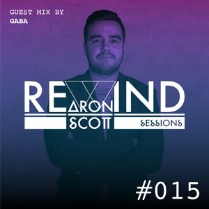 REWIND SESSION #015 by Aron Scott, guest mix by Gaba - March 2016