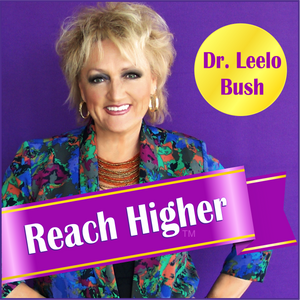 Episode 1 - Introduction to the Reach Higher Show with your host, Dr. Leelo Bush