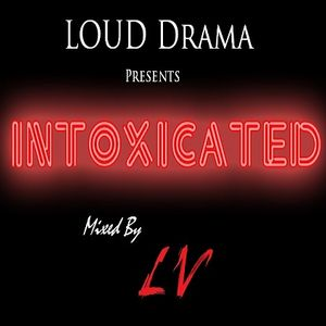 LOUD Drama Pres. INTOXICATED (2013) (Mixed By LV)