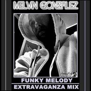 MELVIN PRESENTS  FUNKY MELODY EXTRAVAGANZA MIX 2015
