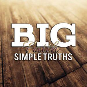 Big Faith - Simple Truths - Week 2
