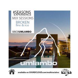 Seasons Experience -Broken Fire & Ice -Mixed by Sisco Umlambo